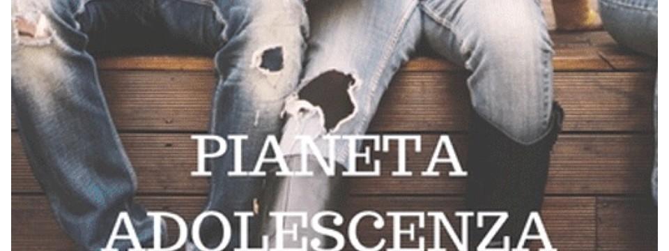 PIANETA ADOLESCENZA – LABORATORIO PER GENITORI – EDUCATORI – INSEGNANTI