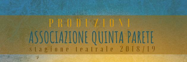 Produzioni Quinta Parete Stagione 2018/2019