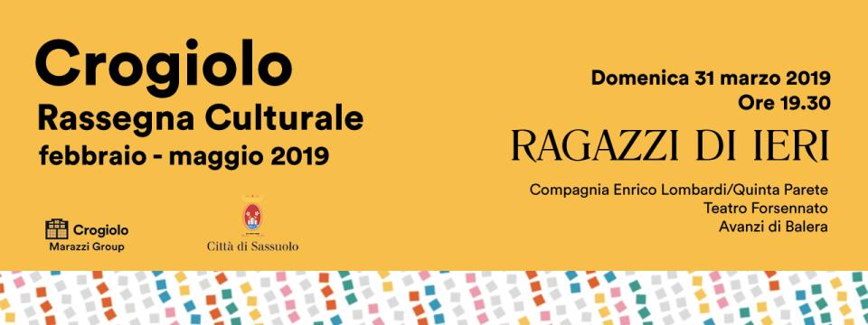 31 MARZO | RAGAZZI DI IERI | Rassegna Crogiolo Aperto  2019